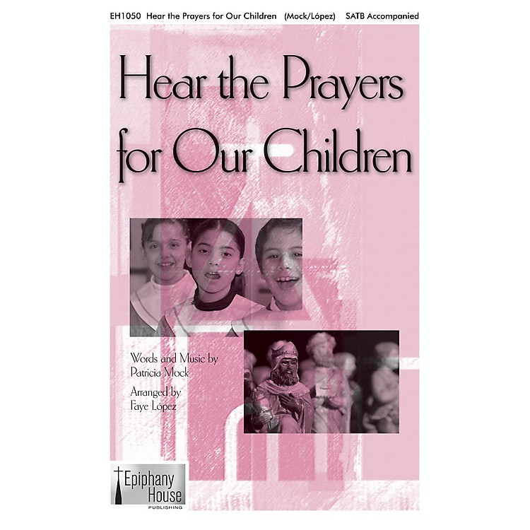 Epiphany House PublishingHear the Prayers for Our Children SATB arranged by Faye Lopez