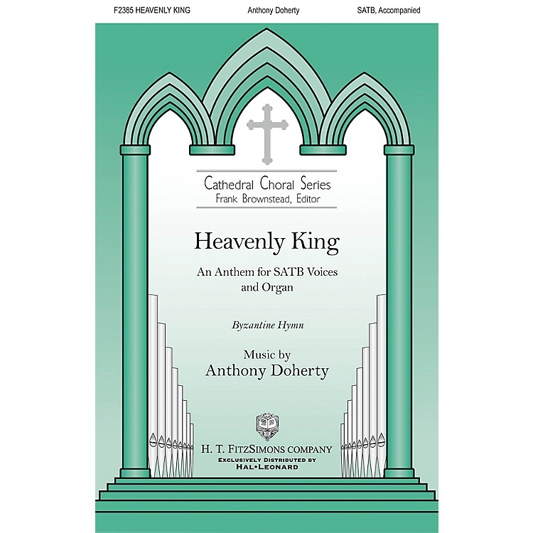 H.T. FitzSimons CompanyHeavenly King SATB composed by Anthony Doherty