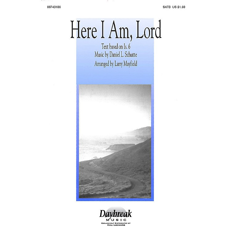 Daybreak MusicHere I Am, Lord (SATB) SATB arranged by Larry Mayfield
