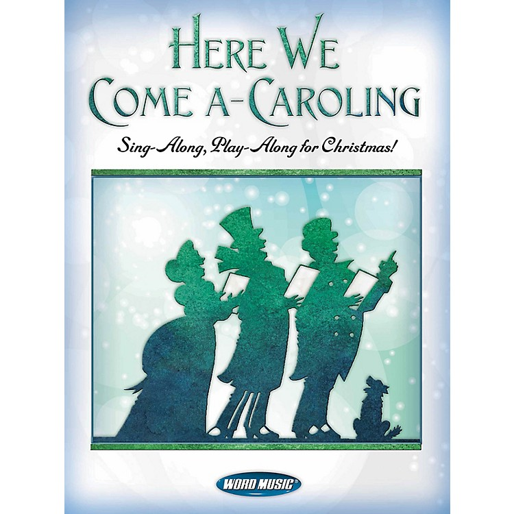 Word Music Here We Come A-Caroling (Sing Along, Play Along for Christmas!) Sacred Folio Series