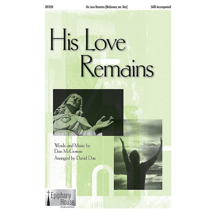 Epiphany House PublishingHis Love Remains SATB arranged by David Das