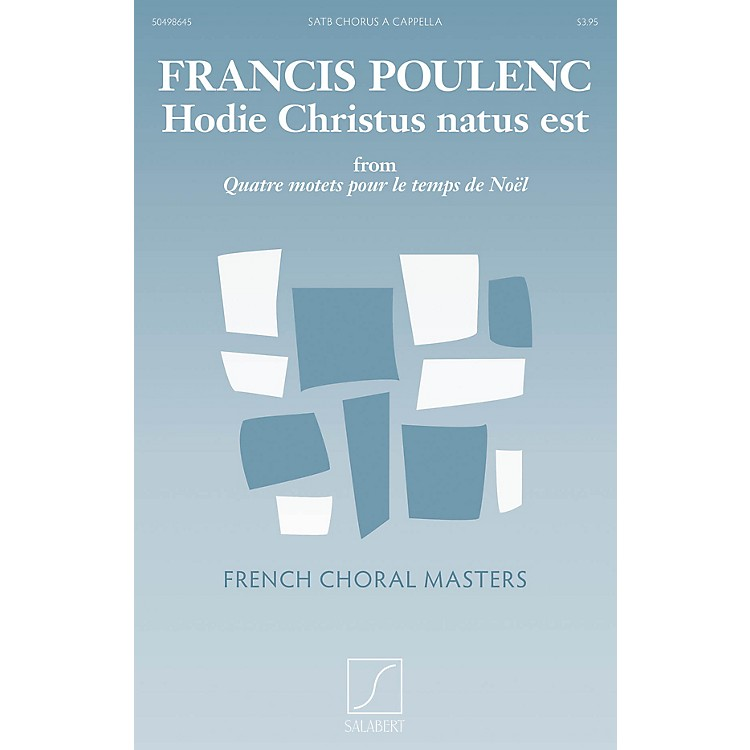 Salabert Hodie Christus natus est (from Quatre motets pour le temps de Noel) Composed by Francis Poulenc