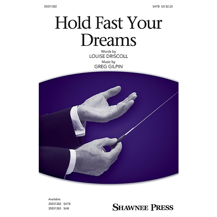 Shawnee PressHold Fast Your Dreams SATB composed by Greg Gilpin