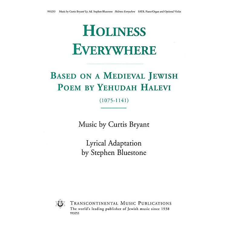 Transcontinental MusicHoliness Everywhere (Based on a Medieval Jewish Poem by Yehudah Halevi) SATB composed by Curtis Bryant