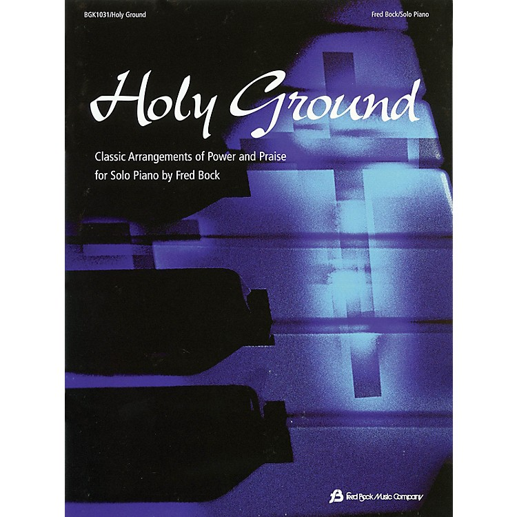Fred Bock MusicHoly Ground (Classic Arrangements of Power and Praise) Arranged by Fred Bock