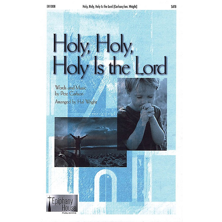 Epiphany House PublishingHoly, Holy, Holy Is the Lord SATB arranged by Hal Wright