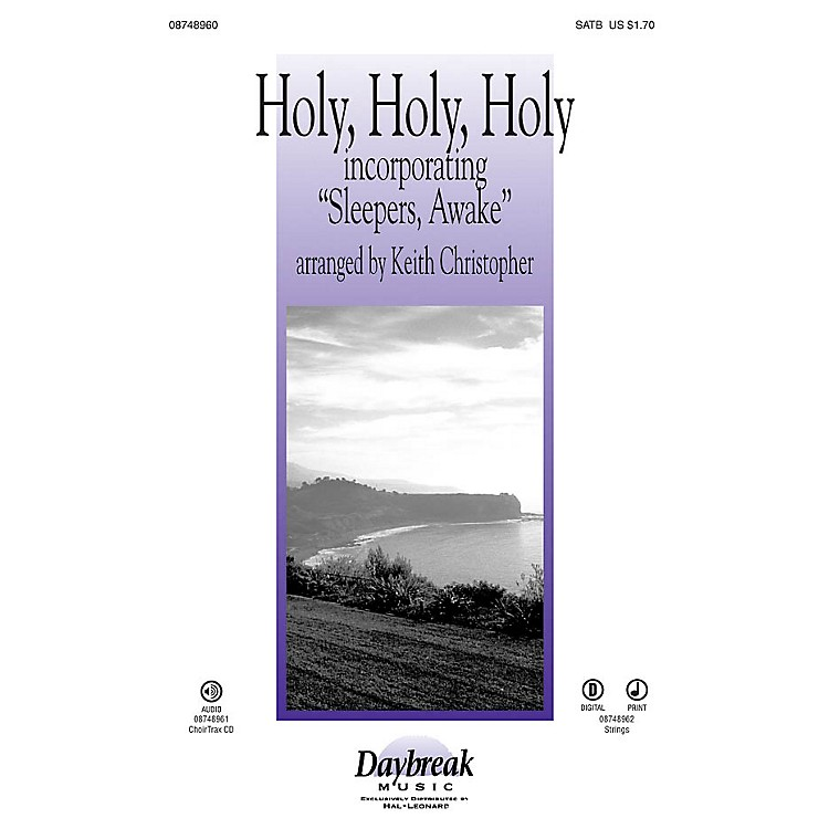 Daybreak Music Holy, Holy, Holy (incorporating Sleepers, Awake) SATB arranged by Keith Christopher