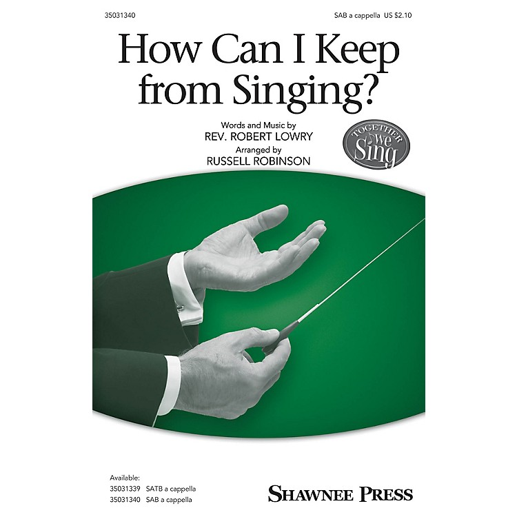 Shawnee PressHow Can I Keep from Singing? SAB arranged by Russell Robinson