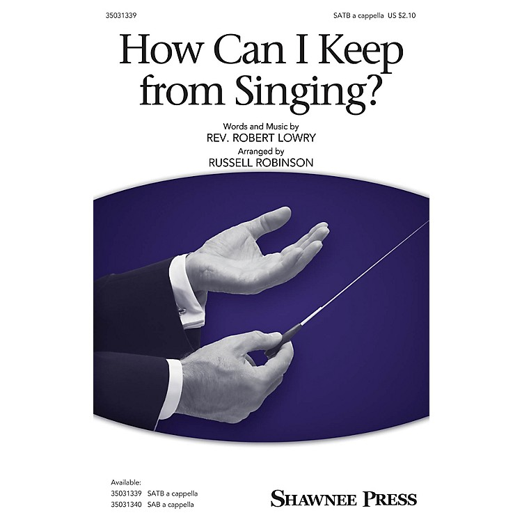 Shawnee PressHow Can I Keep from Singing? SATB arranged by Russell Robinson