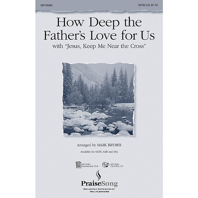 PraiseSongHow Deep the Father's Love For Us (with Jesus Keep Me Near the Cross) IPAKCO Arranged by Mark Brymer