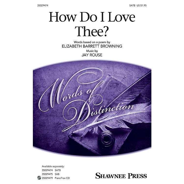 Shawnee PressHow Do I Love Thee? SATB composed by Jay Rouse