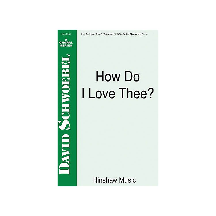 Hinshaw MusicHow Do I Love Thee SSAA composed by David Schwoebel