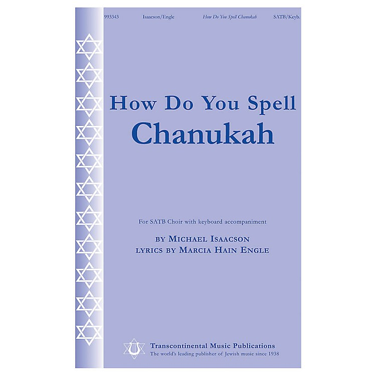 Transcontinental MusicHow Do You Spell Chanukah? SATB composed by Michael Isaacson