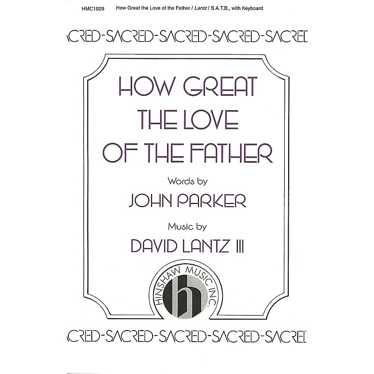 Hinshaw MusicHow Great the Love of the Father SATB composed by David Lantz III
