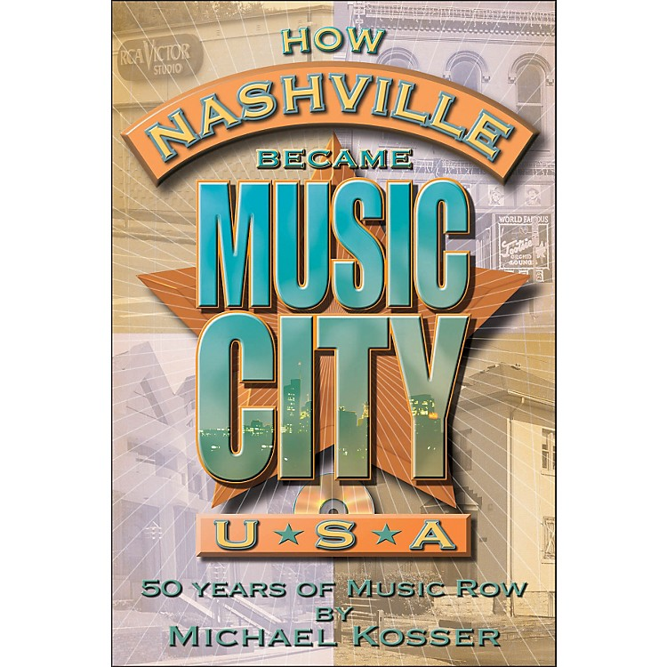 Hal LeonardHow Nashville Became Music City, U.S.A. - 50 Years Of Music Row