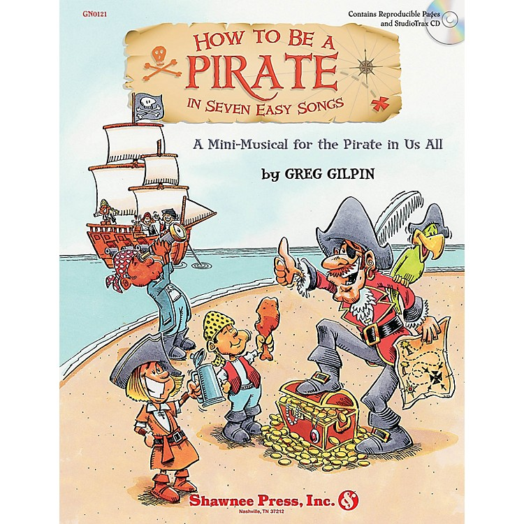 Shawnee PressHow to Be a Pirate in Seven Easy Songs CLASSRM KIT composed by Greg Gilpin