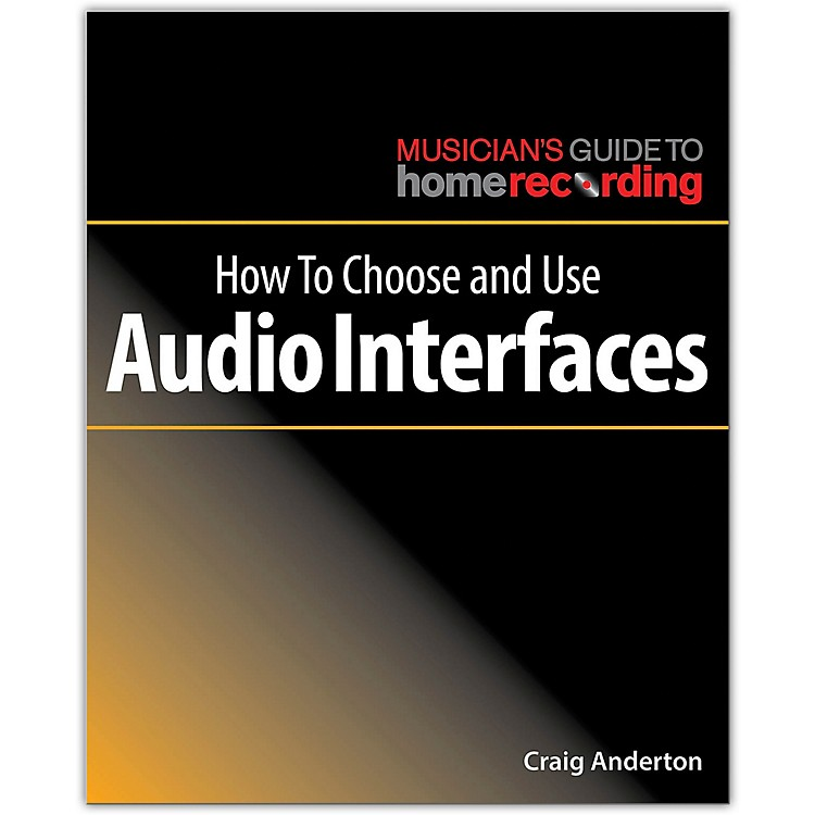 Hal LeonardHow to Choose and Use Audio Interfaces - Musician's Guide Home Recording