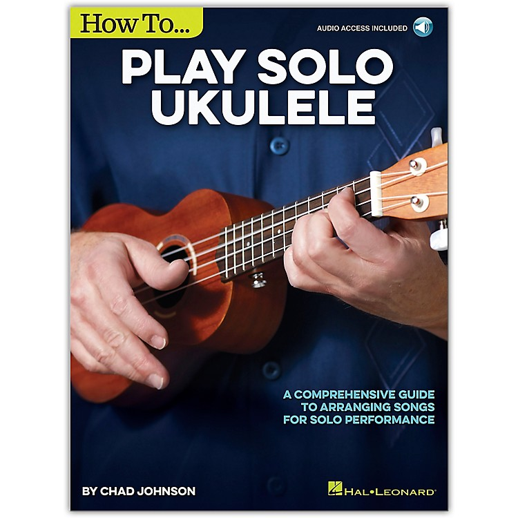 Hal LeonardHow to Play Solo Ukulele - A Comprehensive Guide to Arranging Songs for Solo Performance Book/Online Audio