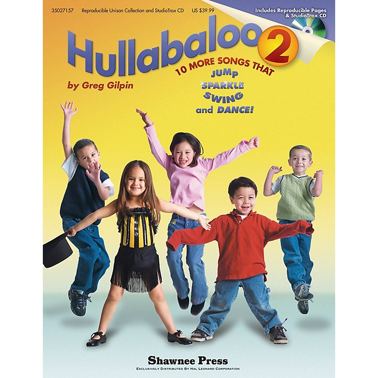 Shawnee PressHullabaloo 2 (10 More Songs that Jump, Sparkle, Swing, and Dance!) CLASSRM KIT Composed by Greg Gilpin