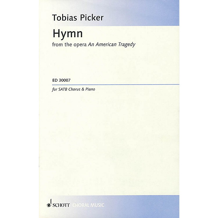 Schott Music Hymn (from the opera An American Tragedy) SATB Composed by Tobias Picker