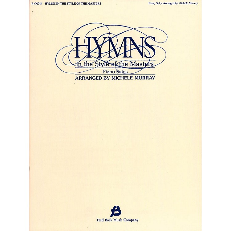 Fred Bock MusicHymns in the Style of the Masters - Volume 1 Fred Bock Publications Series