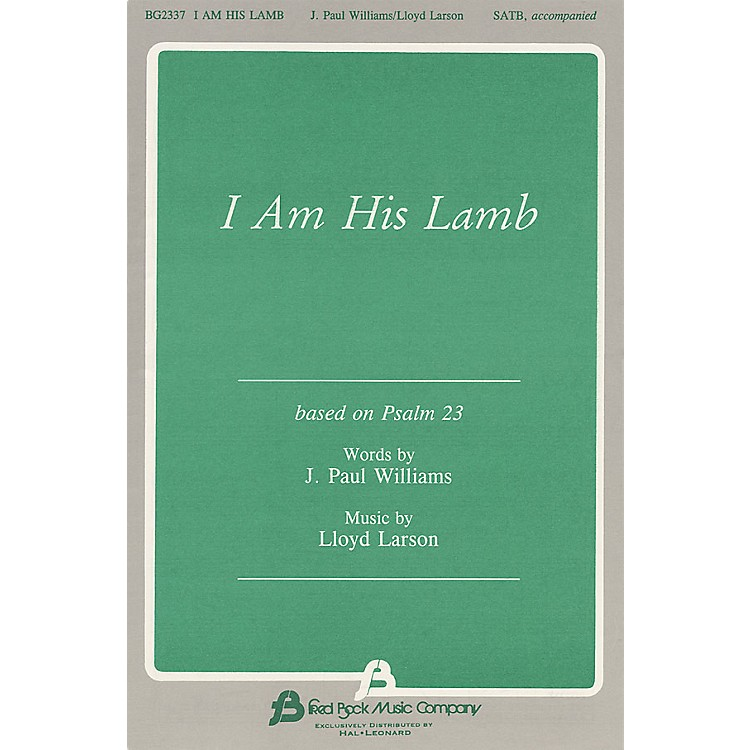 Fred Bock MusicI Am His Lamb SATB composed by J. Paul Williams