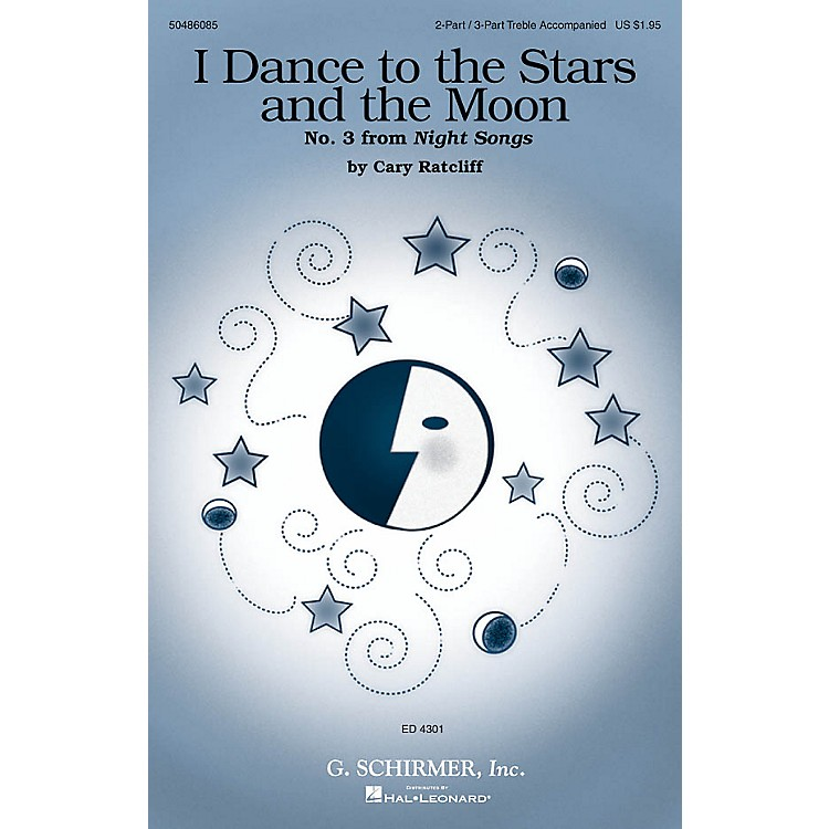 G. SchirmerI Dance to the Stars and the Moon (No. 3 from Night Songs) 2 Part / 3 Part composed by Cary Ratcliff