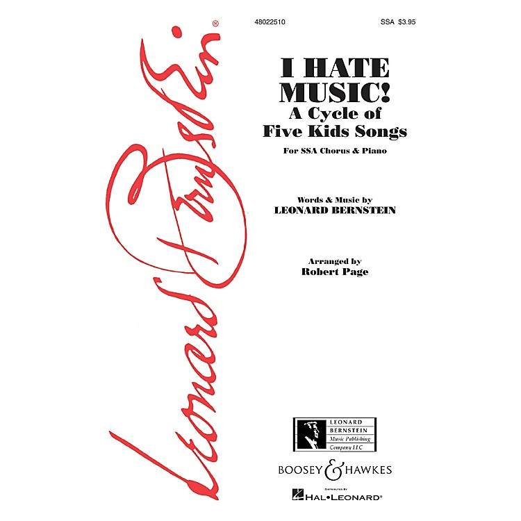 Boosey and HawkesI Hate Music! (A Cycle of Five Kid Songs) SSA composed by Leonard Bernstein arranged by Robert Page