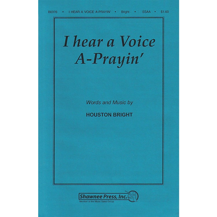 Shawnee PressI Hear a Voice A-Prayin' SSAA A Cappella composed by Houston Bright