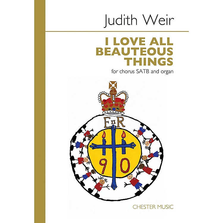 Chester MusicI Love All Beauteous Things (for SATB Chorus and Organ) SATB Composed by Judith Weir