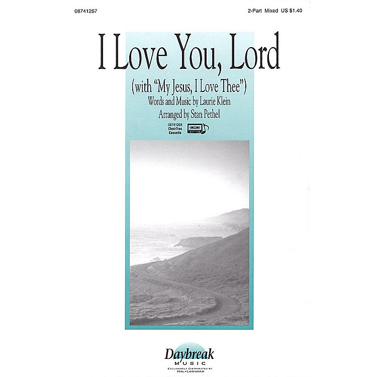 Daybreak MusicI Love You, Lord (with My Jesus, I Love Thee) 2 Part Mixed arranged by Stan Pethel