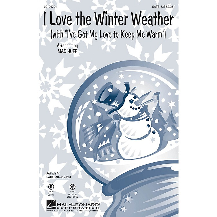 Hal LeonardI Love the Winter Weather (with I've Got My Love to Keep Me Warm) SAB Arranged by Mac Huff