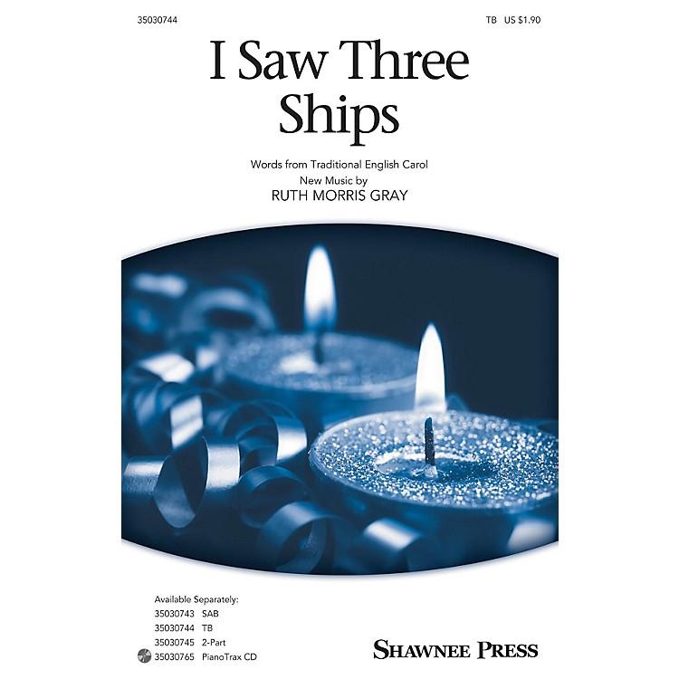 Shawnee PressI Saw Three Ships TB composed by Ruth Morris Gray