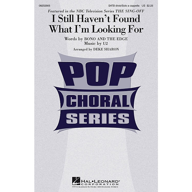 Hal LeonardI Still Haven't Found What I'm Looking For (from The Sing-Off) SATB by U2 arranged by Deke Sharon