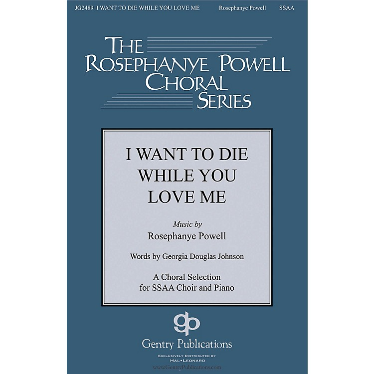 Gentry PublicationsI Want to Die While You Love Me SSAA composed by Rosephanye Powell