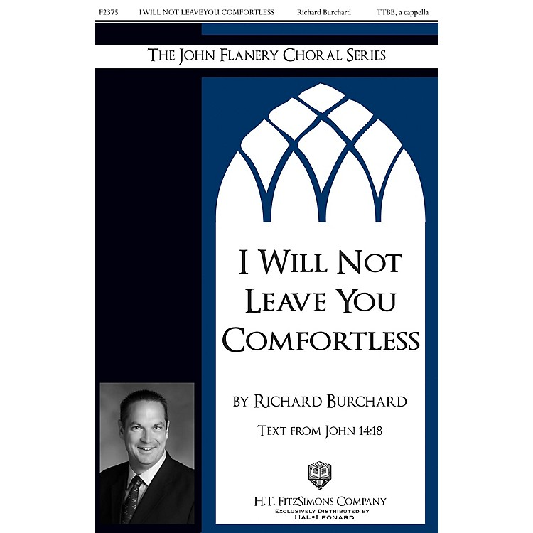 H.T. FitzSimons Company I Will Not Leave You Comfortless TTBB A Cappella composed by Richard Burchard