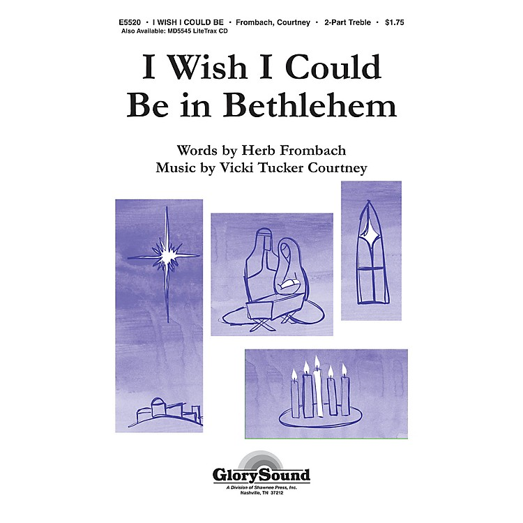 Shawnee PressI Wish I Could Be in Bethlehem 2-Part composed by Vicki Tucker Courtney