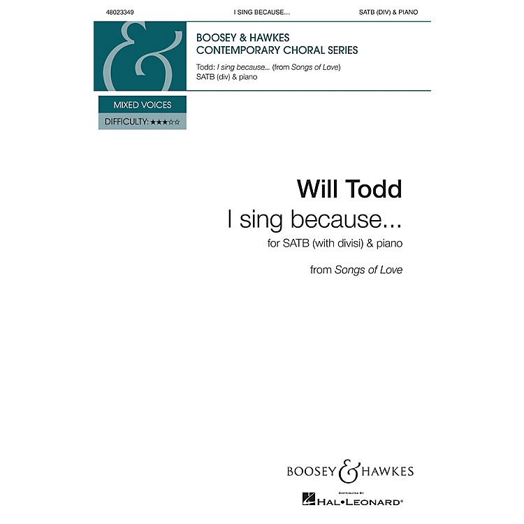 Boosey and Hawkes I sing because . . . (SATB Divisi and Piano) SATB composed by Will Todd