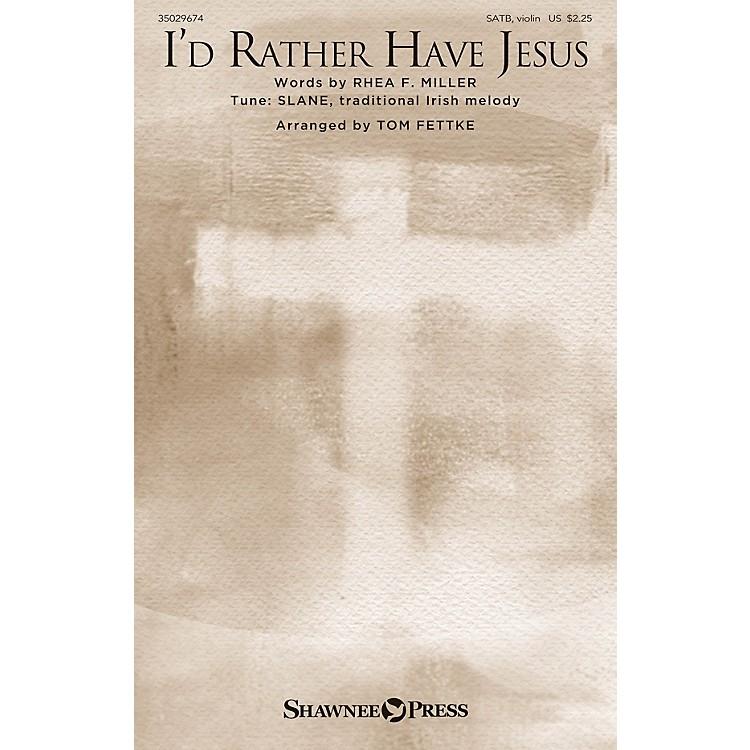 Shawnee PressI'd Rather Have Jesus SATB arranged by Tom Fettke