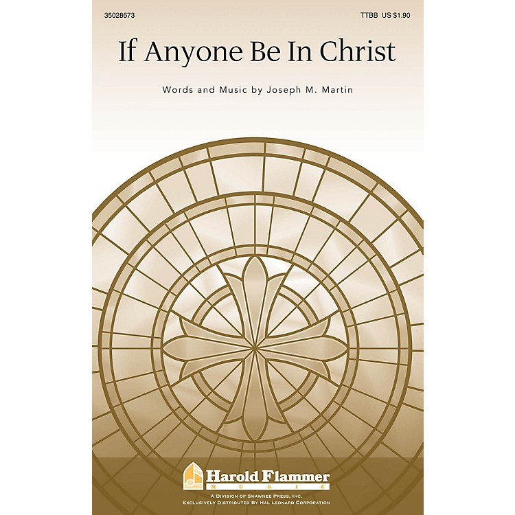 Shawnee PressIf Anyone Be In Christ TTBB composed by Joseph M. Martin