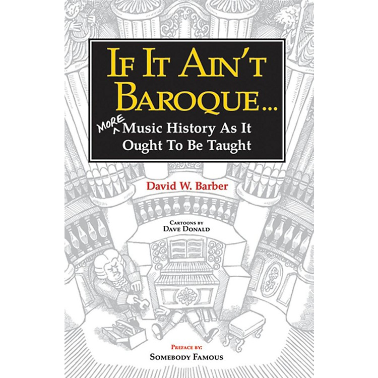 AlfredIf It Ain't Baroque:  More Music History as It Ought to Be Taught Book