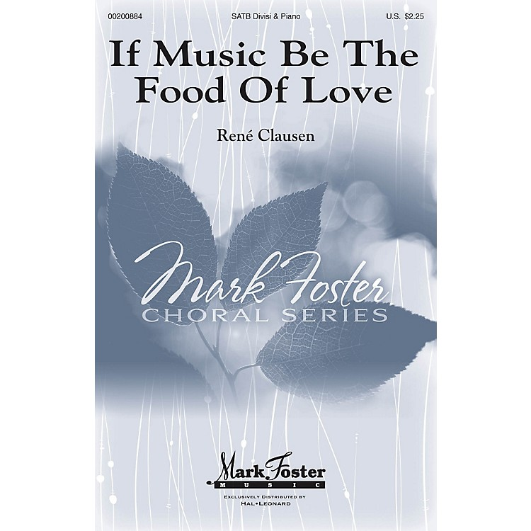 Mark FosterIf Music Be the Food of Love (Mark Foster) SATB composed by Rene Clausen
