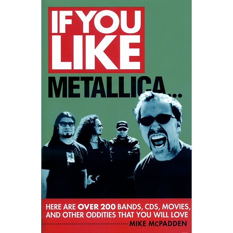 Hal LeonardIf You Like Metallica Here Are Over 200 Bands, CDs, Movies, and Other Oddities That You Will Love