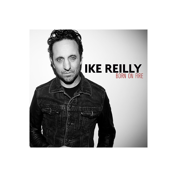 Alliance Ike Reilly - Born on Fire