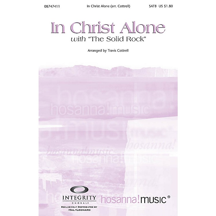 Integrity Music In Christ Alone (with The Solid Rock) SATB by Travis Cottrell Arranged by Travis Cottrell