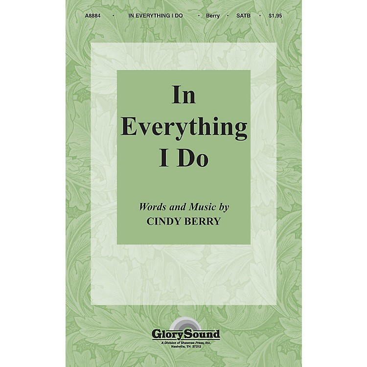Shawnee Press In Everything I Do SATB composed by Cindy Berry