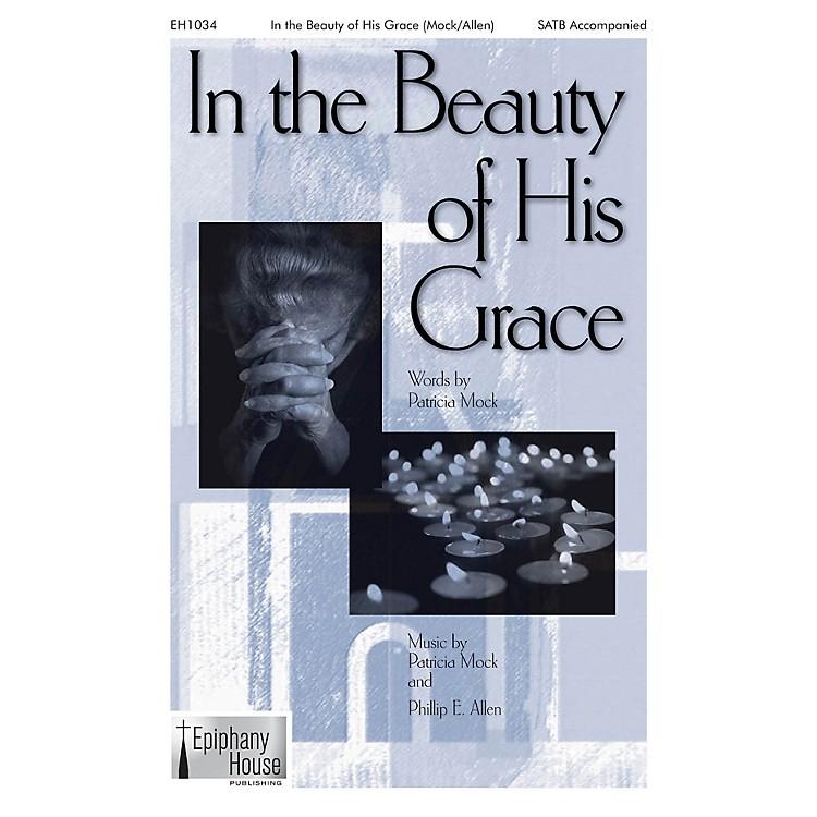 Epiphany House PublishingIn the Beauty of His Grace SATB arranged by Phillip E. Allen