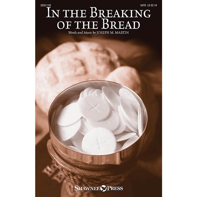 Shawnee PressIn the Breaking of the Bread SATB composed by Joseph M. Martin