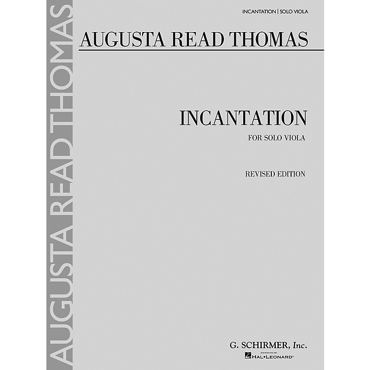 G. Schirmer Incantation (Solo Viola) String Series Composed by Augusta Read Thomas