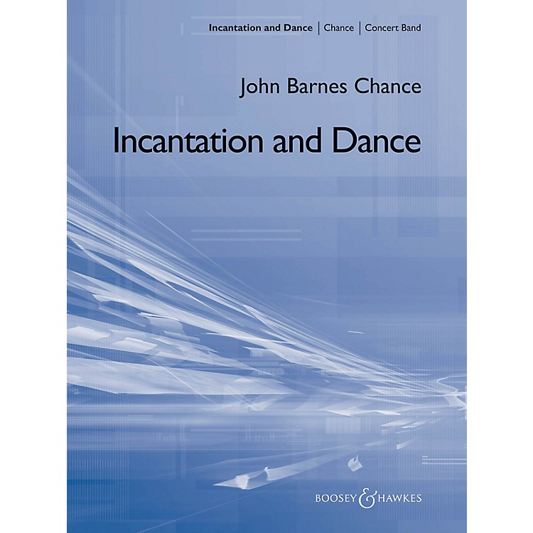 Boosey and HawkesIncantation and Dance Concert Band Composed by John Barnes Chance
